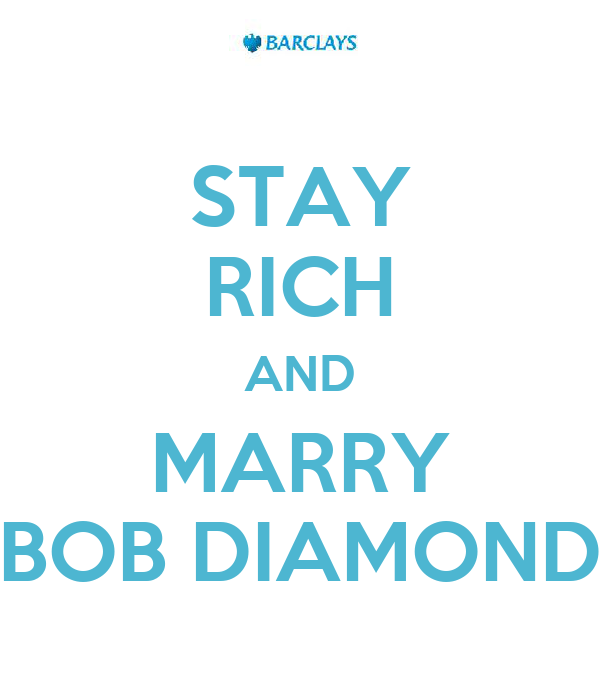 STAY RICH AND MARRY BOB DIAMOND