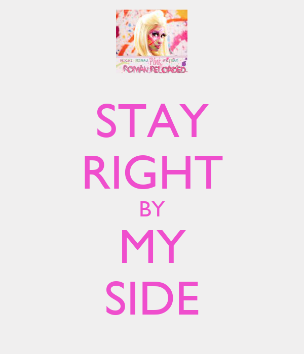 STAY RIGHT BY MY SIDE