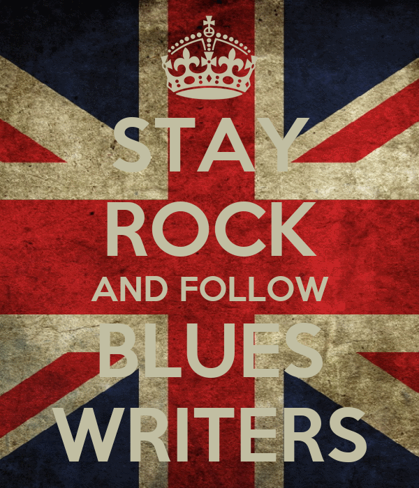 STAY ROCK AND FOLLOW BLUES WRITERS
