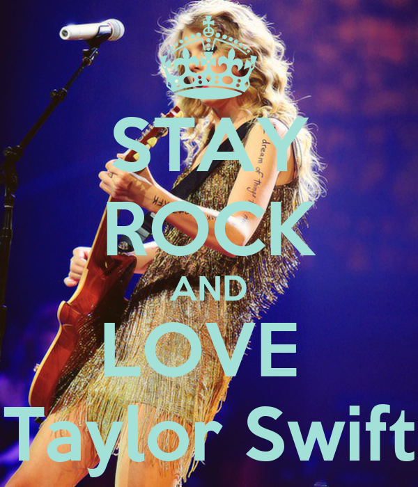 STAY ROCK AND LOVE  Taylor Swift