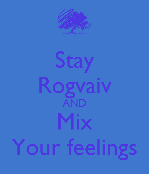 Stay Rogvaiv AND Mix Your feelings