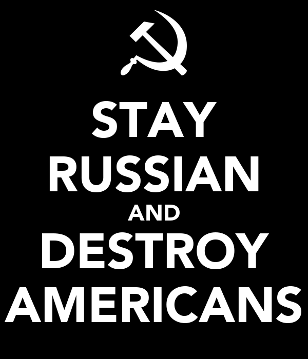 STAY RUSSIAN AND DESTROY AMERICANS