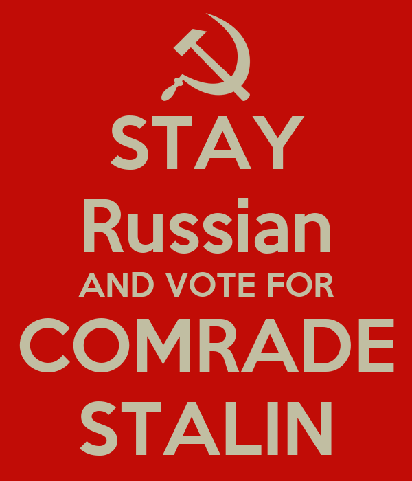 STAY Russian AND VOTE FOR COMRADE STALIN