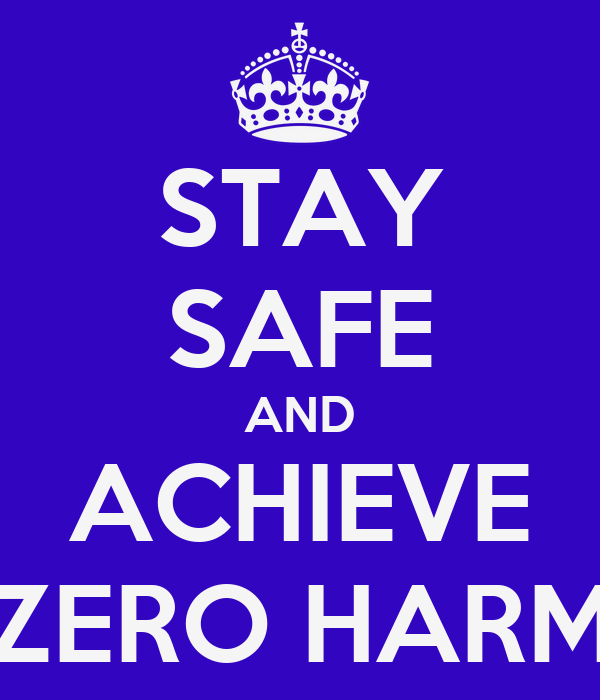 STAY SAFE AND ACHIEVE ZERO HARM