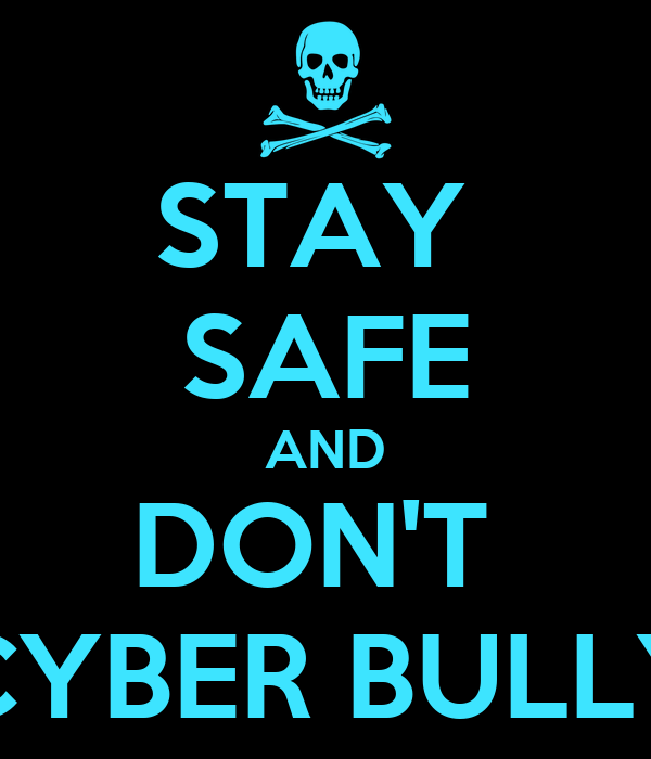 STAY  SAFE AND DON'T  CYBER BULLY