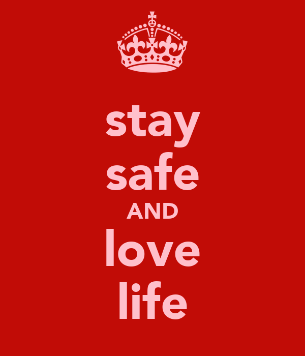 stay safe AND love life