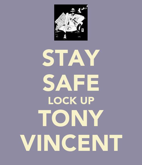 STAY SAFE LOCK UP TONY VINCENT