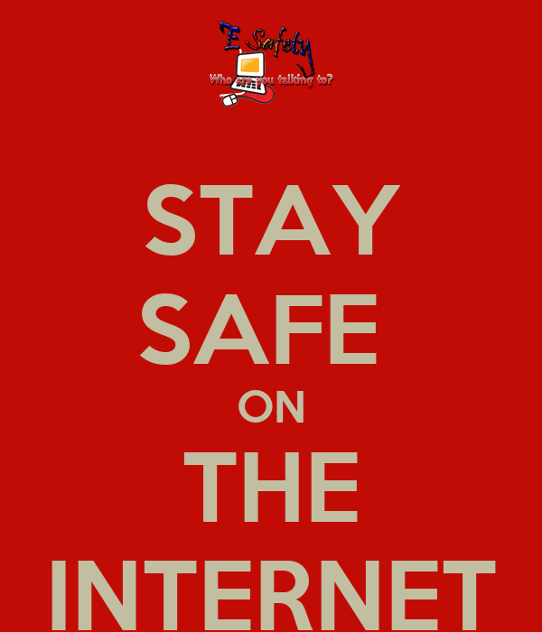 STAY SAFE  ON THE INTERNET