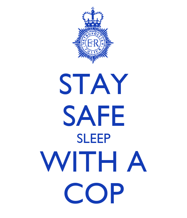 STAY SAFE SLEEP WITH A COP