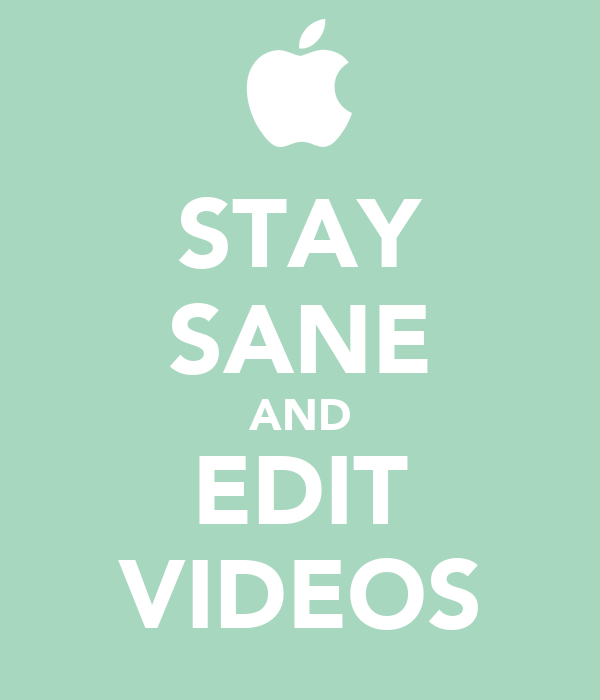 STAY SANE AND EDIT VIDEOS