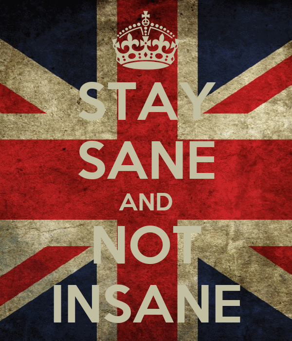 STAY SANE AND NOT INSANE