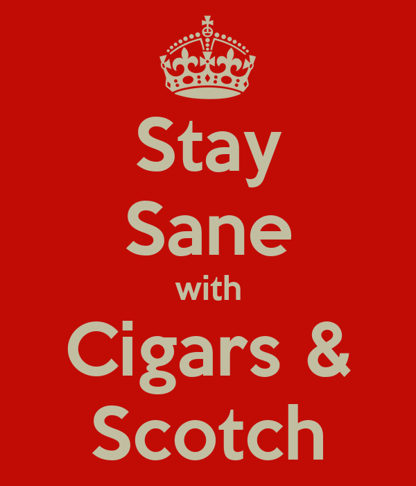 Stay Sane with Cigars & Scotch