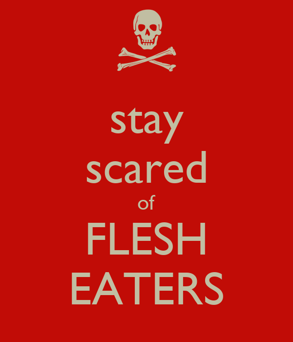 stay scared of FLESH EATERS