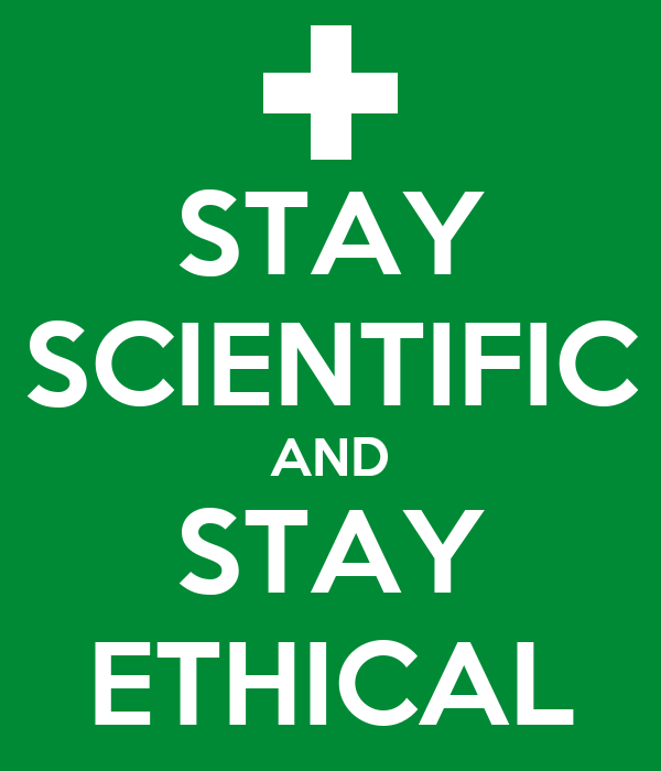 STAY SCIENTIFIC AND STAY ETHICAL