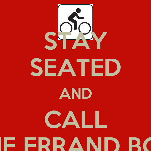 STAY SEATED AND CALL THE ERRAND BOY