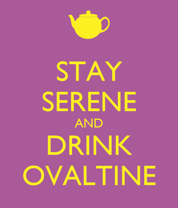 STAY SERENE AND DRINK OVALTINE