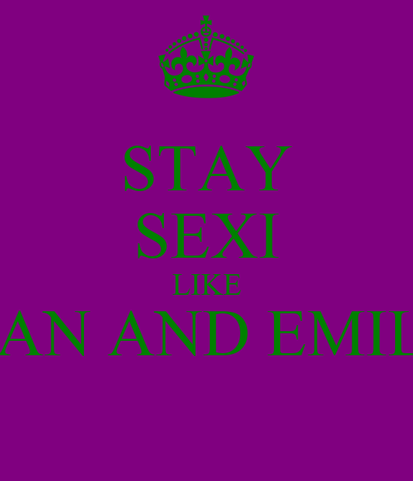 STAY SEXI LIKE SIAN AND EMILY