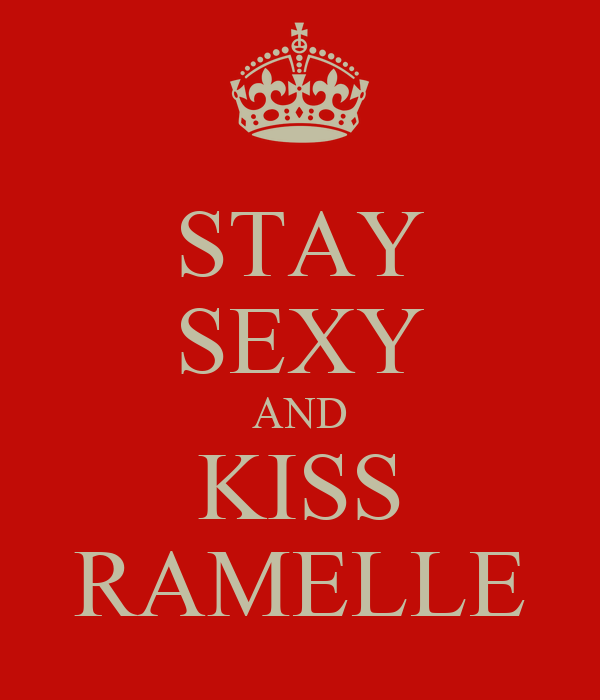 STAY SEXY AND KISS RAMELLE