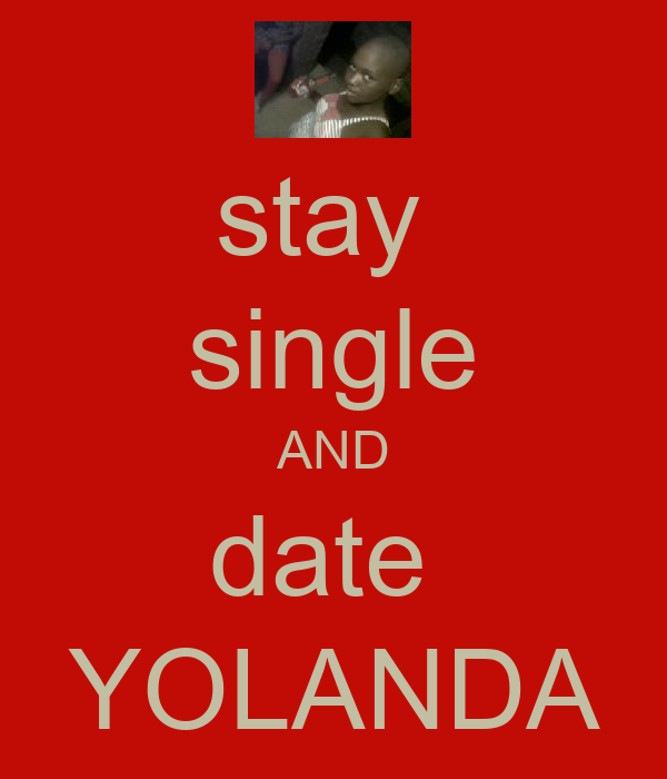stay  single AND date  YOLANDA