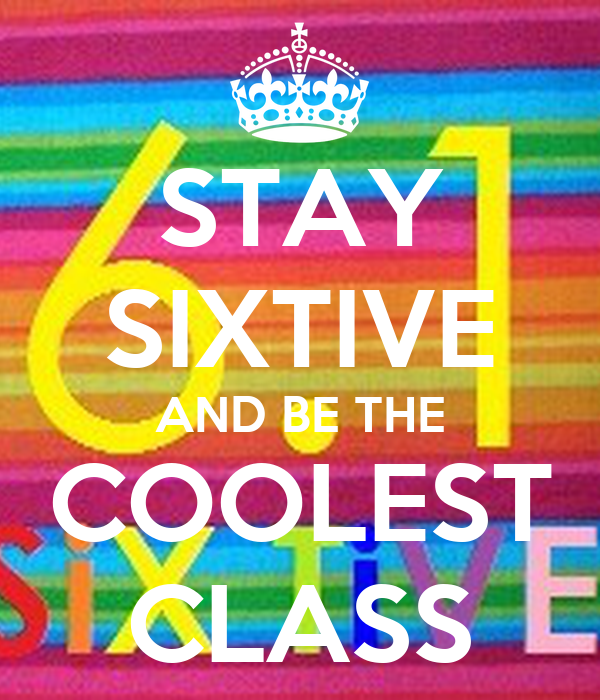 STAY SIXTIVE AND BE THE COOLEST CLASS
