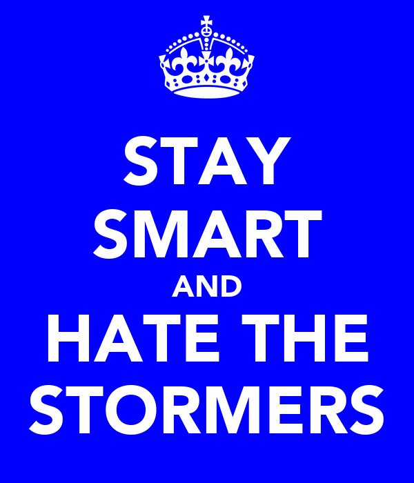 STAY SMART AND HATE THE STORMERS