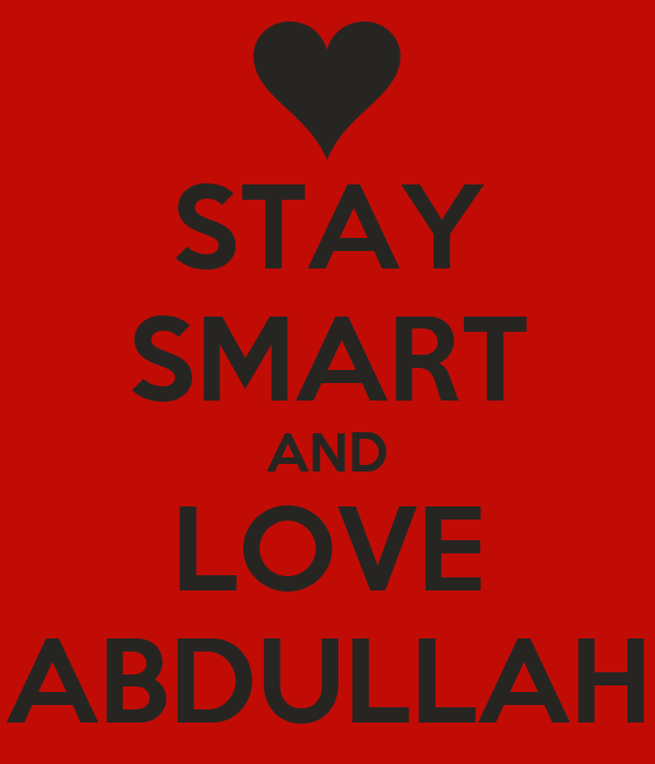STAY SMART AND LOVE ABDULLAH