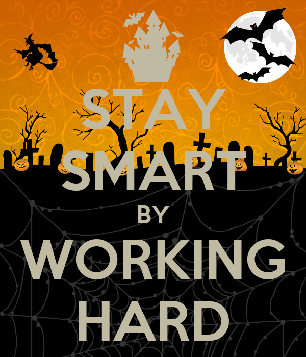 STAY SMART BY WORKING HARD