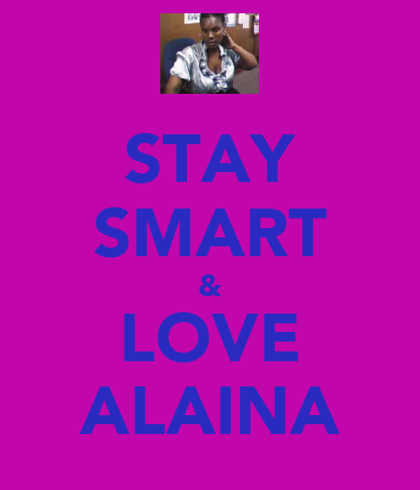 STAY SMART & LOVE ALAINA