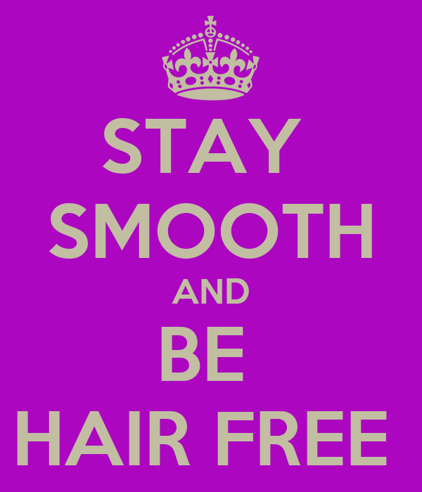 STAY  SMOOTH AND BE  HAIR FREE