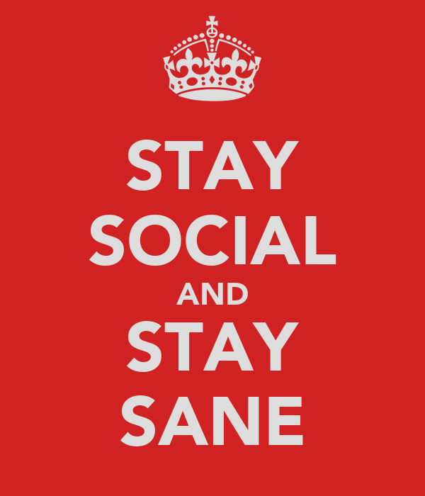 STAY SOCIAL AND STAY SANE