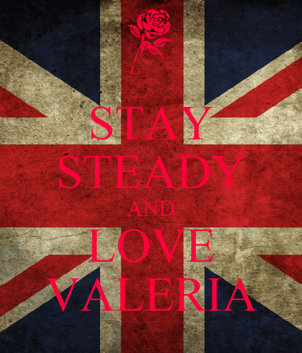 STAY STEADY AND LOVE VALERIA