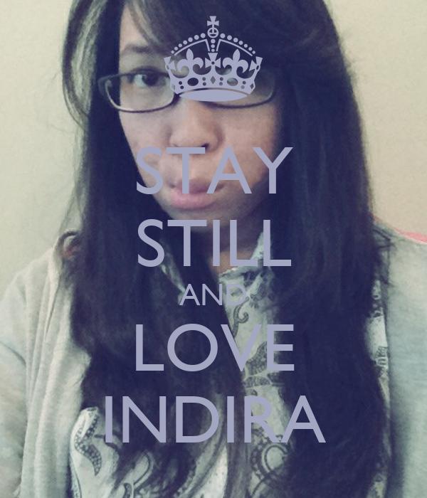 STAY STILL AND LOVE INDIRA