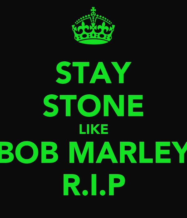 STAY STONE LIKE BOB MARLEY R.I.P