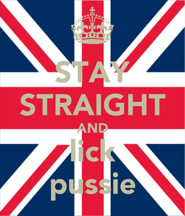 STAY STRAIGHT AND lick pussie