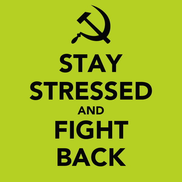 STAY STRESSED AND FIGHT BACK