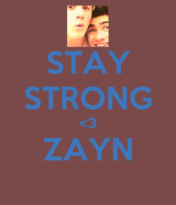 STAY STRONG <3 ZAYN