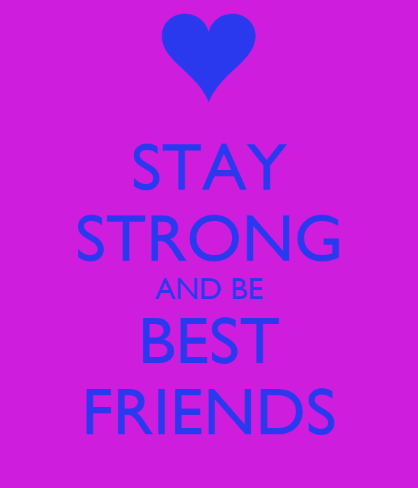 STAY STRONG AND BE BEST FRIENDS
