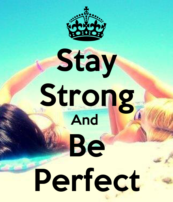 Stay Strong And  Be Perfect