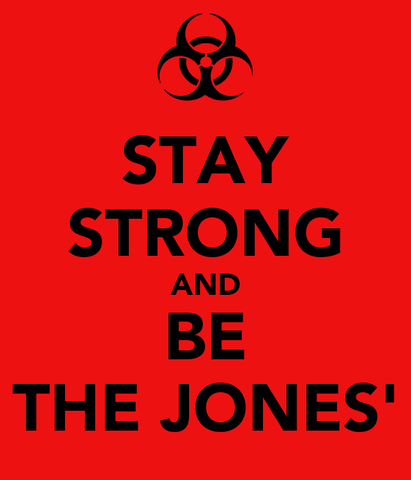 STAY STRONG AND BE THE JONES'