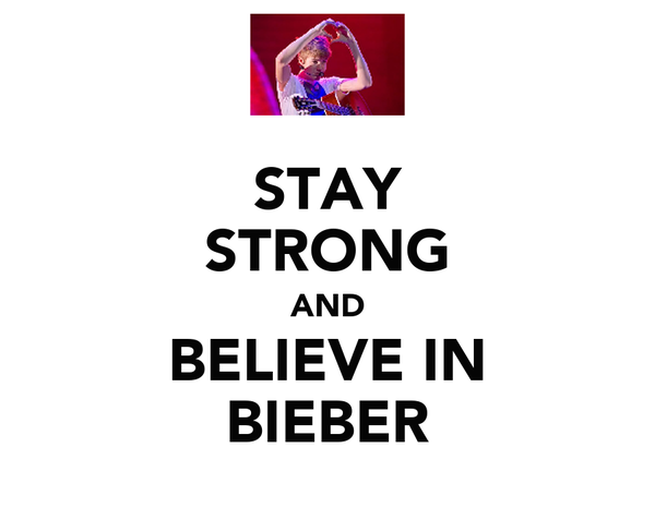 STAY STRONG AND BELIEVE IN BIEBER