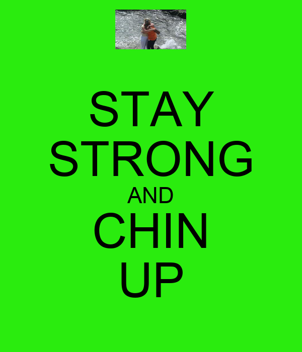 STAY STRONG AND CHIN UP
