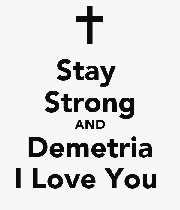 Stay  Strong AND Demetria I Love You