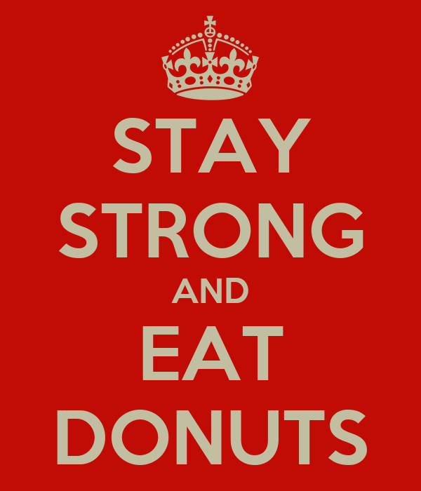 STAY STRONG AND EAT DONUTS