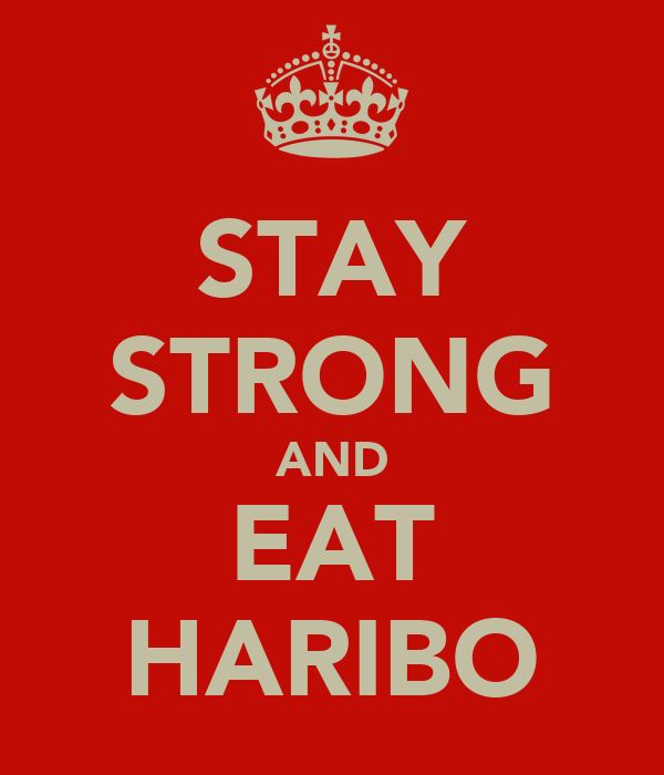 STAY STRONG AND EAT HARIBO