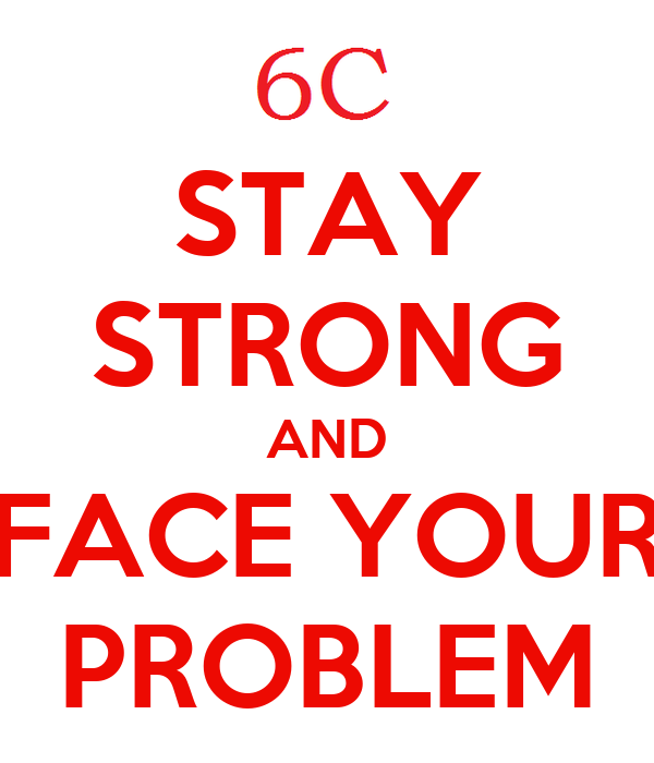 STAY STRONG AND FACE YOUR PROBLEM