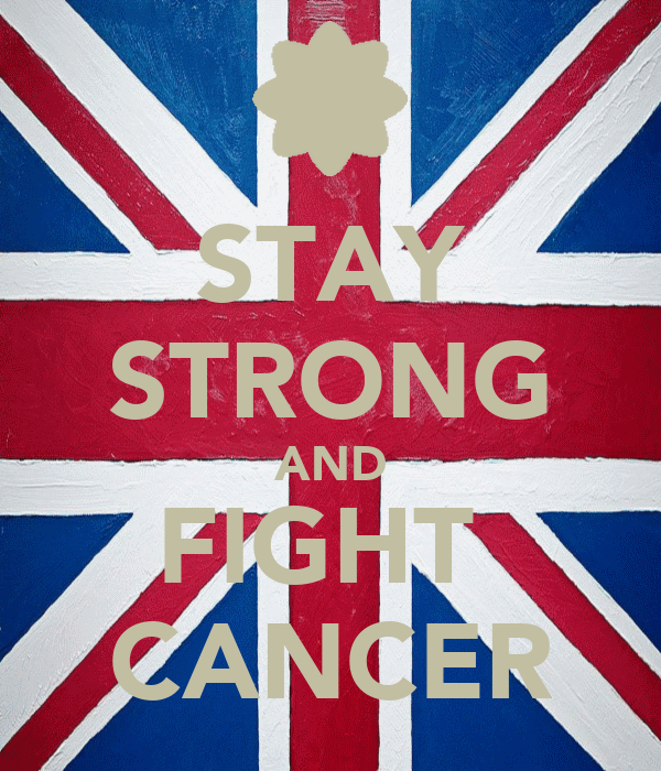 STAY STRONG AND FIGHT  CANCER