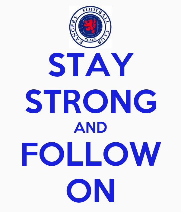 STAY STRONG AND FOLLOW ON