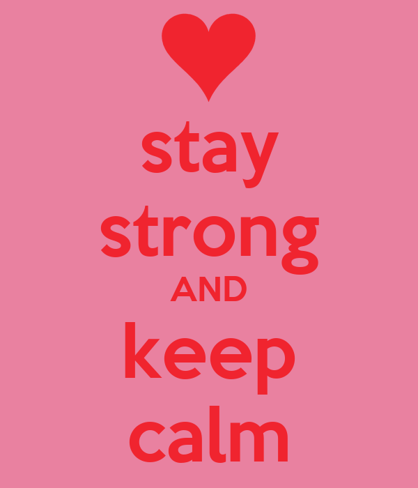 stay strong AND keep calm