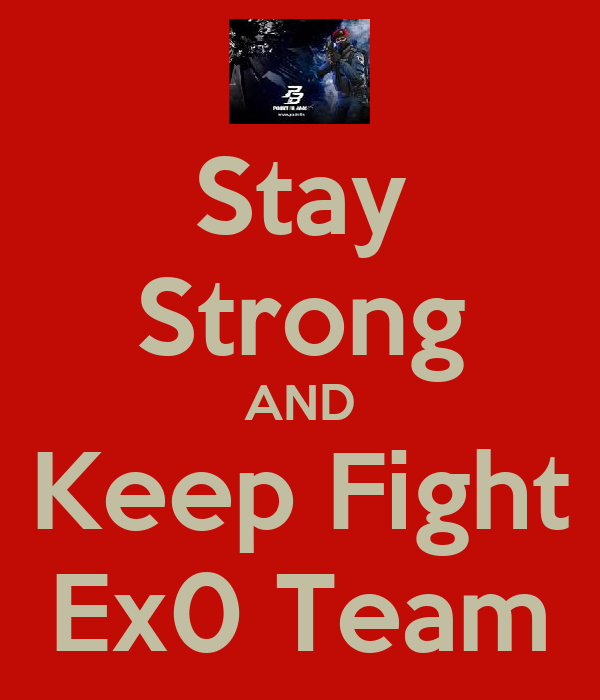Stay Strong AND Keep Fight Ex0 Team
