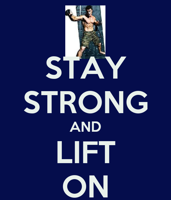 STAY STRONG AND LIFT ON